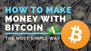 HOW TO MAKE MONEY WITH BITCOIN – A Simple Explanation