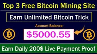 Top 3 Free Bitcoin Mining Sites 2019 | Earn Unlimited Bitcoin Trick | Earn Daily 200$ Live Proof